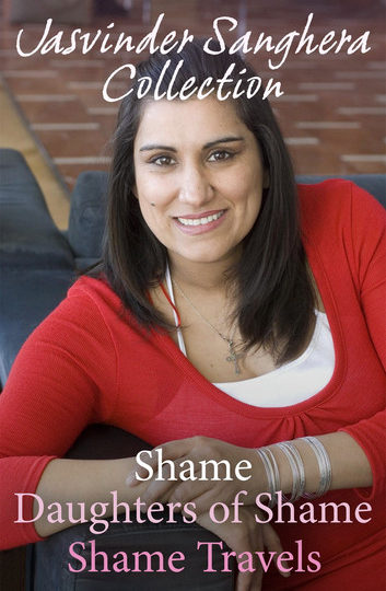 The Jasvinder Sanghera Collection: Shame; Daughters of Shame; Shame Travels