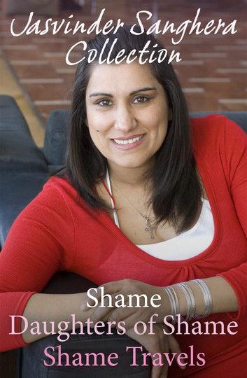 The Jasvinder Sanghera Collection: Shame; Daughters of Shame; Shame Travels