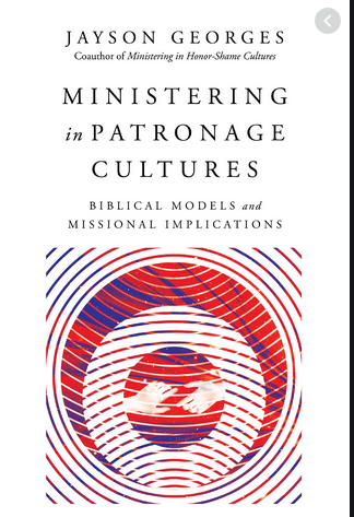 Ministering in Patronage Cultures. Biblical Models and Missional Applications